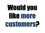 Would you like more customers?